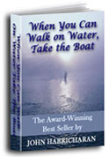When You can Walk on Water, Take the Boat by John Harrichan